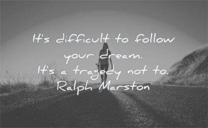 dream quotes difficult follow your its tragedy not ralph marston wisdom woman walking road