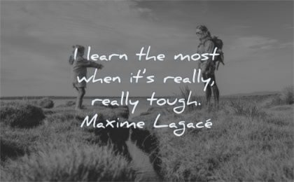 education quotes learn most when really tough maxime lagace wisdom girl mother nature