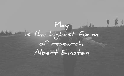 education quotes play the highest form research albert einstein wisdom
