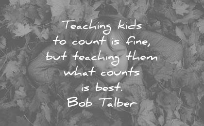 education quotes teaching kids to count fine them what counts best bob talber wisdom