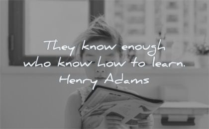 education quotes they know enough who know how learn henry james wisdom girl reading