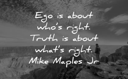 ego quotes about who right truth mike maple jr wisdom nature