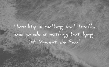 ego quotes humility nothing truth pride nothing lying st vincent de paul wisdom