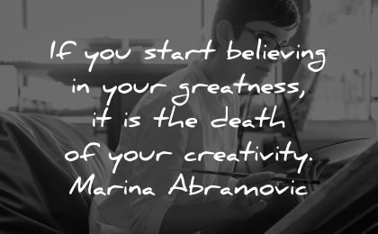 ego quotes start believing greatness death your creativity marina abramovic wisdom woman painting