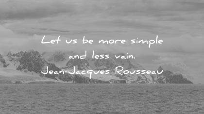 ego quotes let more simple less vain jean jacques rousseau wisdom