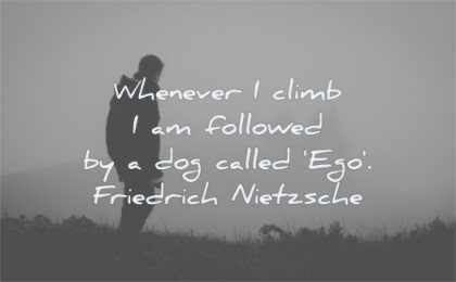 ego quotes whenever climb followed dog called friedrich nietzsche wisdom man silhouette nature