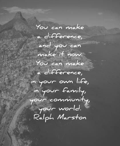 encouraging quotes difference make difference your own life family community world ralph marston wisdom