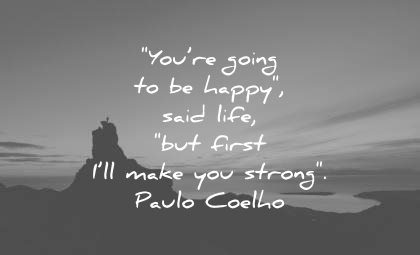 encouraging quotes you going happy said life first make strong paulo coelho wisdom