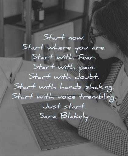 entrepreneur quotes start now start where with fear pain doubt hands shaking voice trembling just sara blakely wisdom woman working