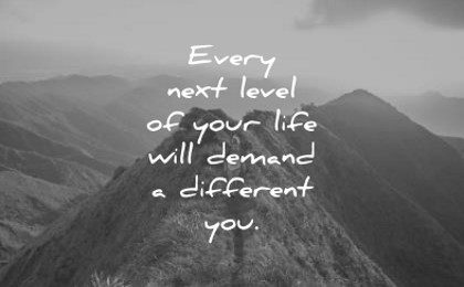 every next level your life will demand different you wisdom