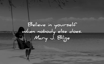 faith quotes believe yourself when nobody else does mary blige wisdom woman beach
