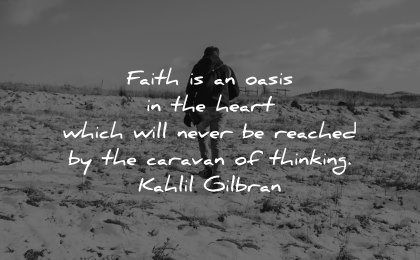 faith quotes oasis heart never reached caravan thinking kahlil gibran wisdom man nature