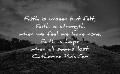 faith quotes unseen felt strength hope when all seems lost catherine pulsifer wisdom