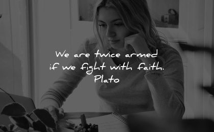 faith quotes twice armed fight plato wisdom woman working