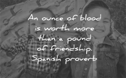 family quotes ounce blood worth more than pound friendship spanish proverb wisdom boys