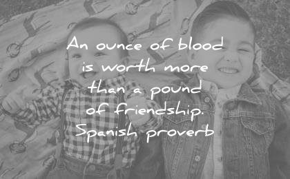 family quotes ounce blood worth more than pound friendship spanish proverb wisdom