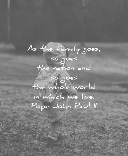 family quotes goes nation goes whole world which live pope john paul ii wisdom