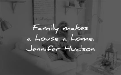 family quotes makes house home jennifer hudson wisdom mother child