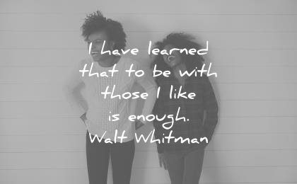 family quotes have learned that with those like enough walt whitman wisdom