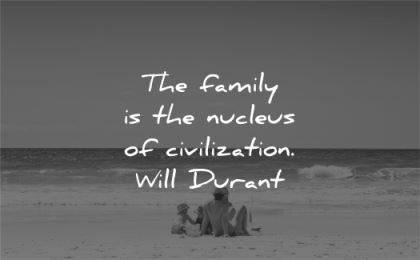 family quotes nucleus civilization will durant wisdom beach