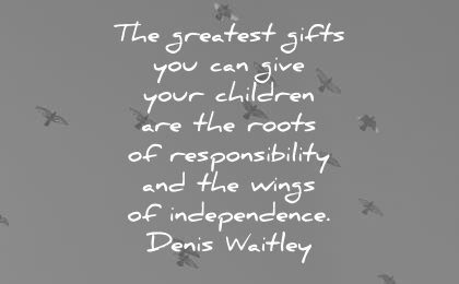 family quotes greatest gifts you can give your children are roots responsibility wings independance denis waitley wisdom