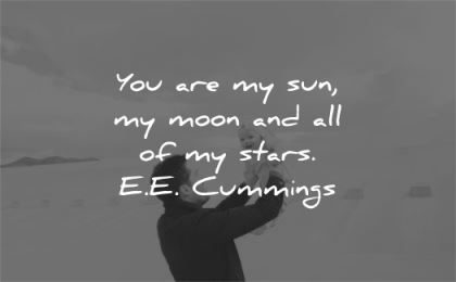 family quotes you are sun moon all stars ee cummings wisdom father child play