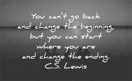 family quotes cant back change beginning can start where ending cs lewis wisdom group people water