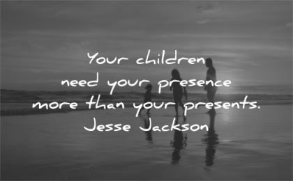 family quotes children need presence presents jesse jackson wisdom beach sun