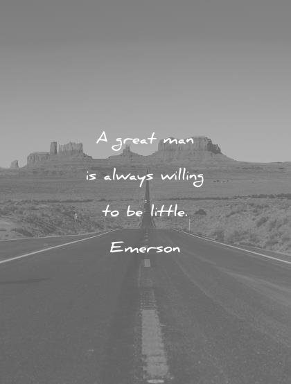famous quotes great man always willing little ralph waldo emerson wisdom