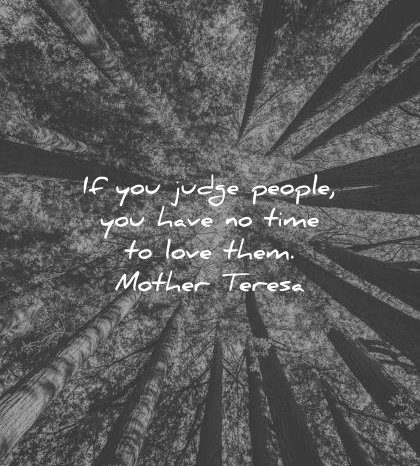 famous quotes judge people no time love them mother teresa wisdom trees