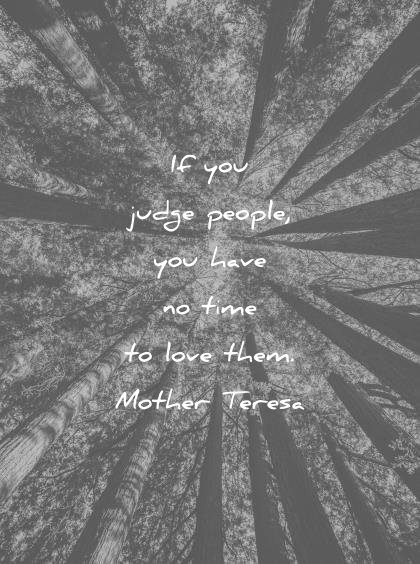 famous quotes you judge people have time love them mother teresa wisdom