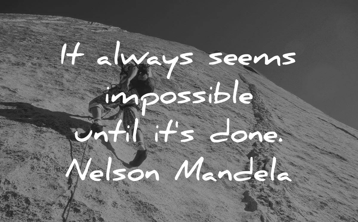 famous quotes always seems impossible until its done nelson mandela wisdom man climbing mountain rock