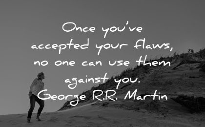famous quotes once you accepted your flaws one can use them against george martin wisdom woman beach walking