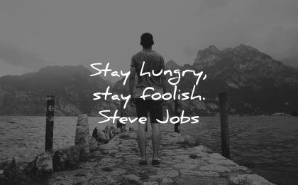 famous quotes stay hungry foolish steve jobs wisdom man water lake nature mountains