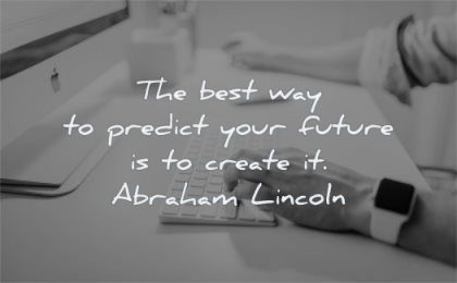 famous quotes best way predict your future create abraham lincoln wisdom man desktop mac