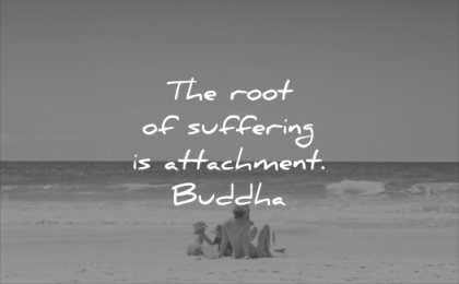 famous quotes root suffering attachment buddha wisdom
