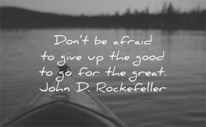 fear quotes dont afraid give good great john d rockefeller wisdom kayak water