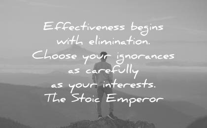 focus quotes effectiveness begins with elimination choose ignorance carefully your interests the stoic emperor wisdom