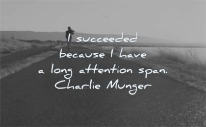 focus quotes succeeded because have long attention span charlie munger wisdom road