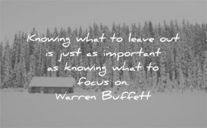 focus quotes knowing what leave out just important warren buffett wisdom snow cabin winter trees