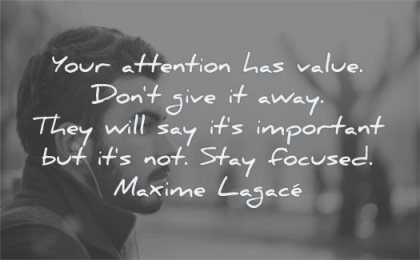 focus quotes your attention value dont give away they will say important stay focused maxime lagace wisdom man looking music listening