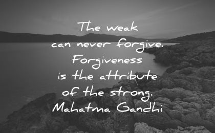 forgiveness quotes weak can never forgive attribute strong mahatma gandhi wisdom nature water