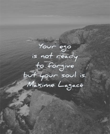 forgiveness quotes your ego not ready forgive soul maxime lagace wisdom water sea rocks