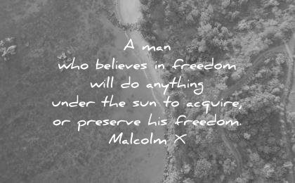 freedom quotes man who believes will anything under the sun acquire preserve his freedom malcolm x wisdom