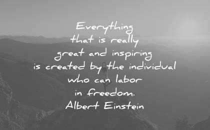 freedom quotes everything that really great inspiring created the individual who can labor albert einstein wisdom