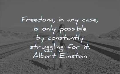 freedom quotes possible constantly struggling albert einstein wisdom woman rail