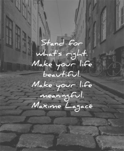 freedom quotes stand for what right make your life beautiful meaningful maxime lagace wisdom street city people
