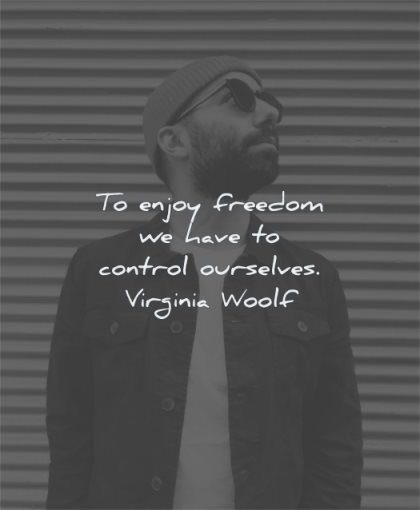 freedom quotes enjoy have control ourselves virginia woolf wisdom man looking sunglasses coat