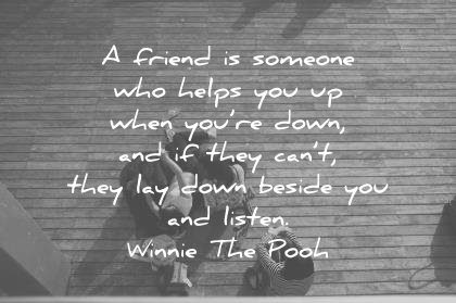 friendship quotes friend someone helps when down they cant they lay down beside you listen winnie the pooh wisdom