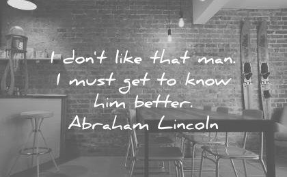friendship quotes dont like that man must get know him better abraham lincoln wisdom